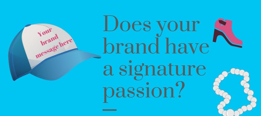 Does Your Brand Have a Signature Passion?